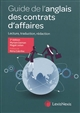 GUIDE DE L'ANGLAIS DES CONTRATS D'AFFAIRES - LECTURE, TRADUCTION, REDACTION. PREFACE DE REMY CABRILL